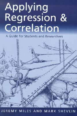 Applying Regression and Correlation By Miles, Jeremy/ Shevlin, Mark